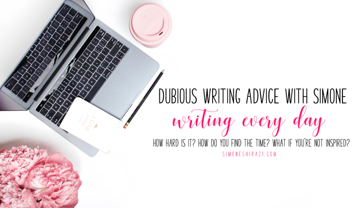 Dubious Writing Advice with Simone: Writing EveryDay